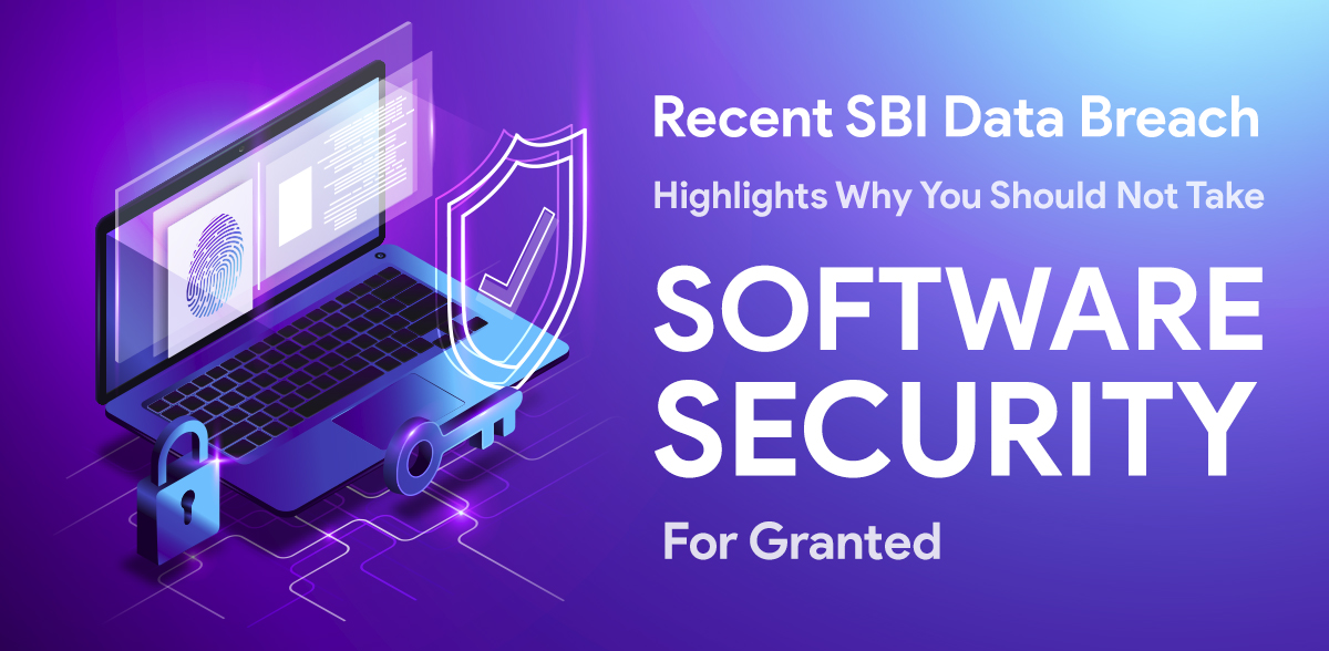 Recent SBI Data Breach Highlights Why You Should Not Take Software